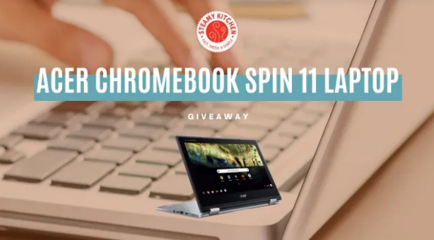 Steamy Kitchen Acer Chromebook Spin 11 Laptop Giveaway